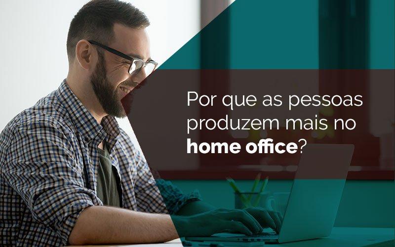 Razões porque pessoas produzem mais no home office