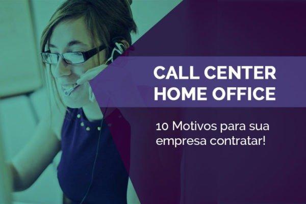 10 Motivos para contratar uma operação de call center home office