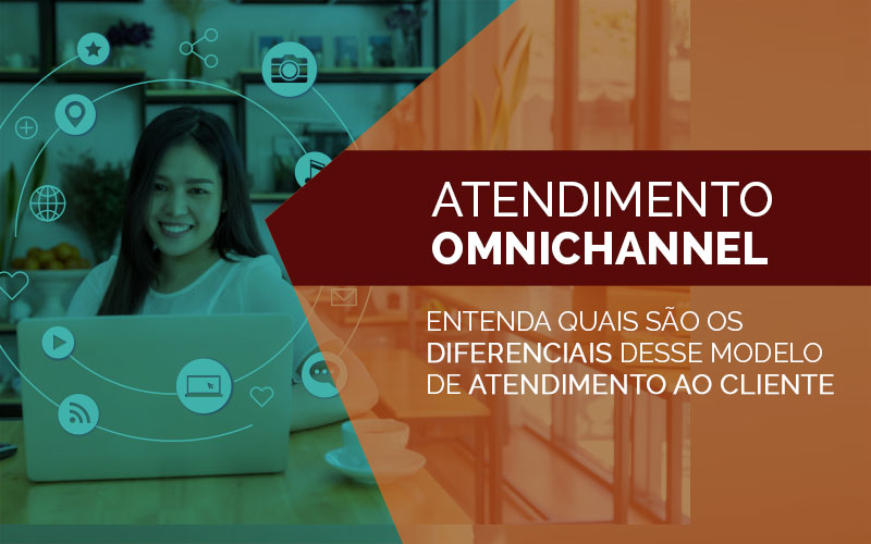 Por que mudar o seu atendimento Omnichannel