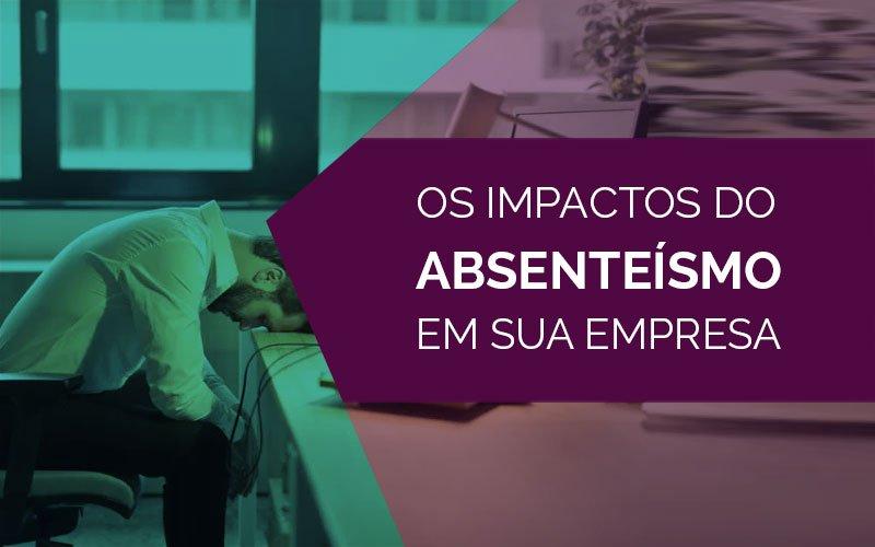 Os impactos do absenteísmo em sua empresa