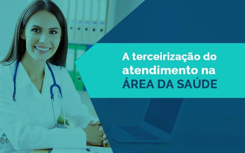 A terceirização do atendimento na área da saúde