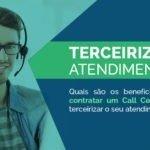 Quais são os benefícios de contratar um Call Center e terceirizar o seu atendimento?