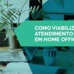 Como viabilizar o atendimento 24/7 em home office