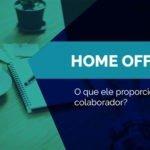 Home Office –  O que ele proporciona ao colaborador?