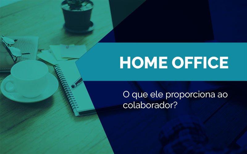Home Office - O que ele proporciona ao colaborador