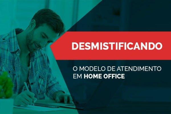 Desmistificando o modelo de Atendimento em home office
