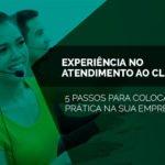 Melhore a experiência do seu atendimento ao cliente em 5 passos