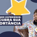 Customer Experience: Descubra sua importância!