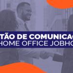 Gestão de comunicação em Home Office JobHome!