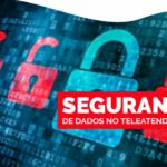 Segurança de dados no Teleatendimento