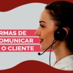 4 formas de se comunicar com o cliente