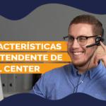 Características do atendente de Call Center