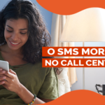 O SMS morreu no Call Center?