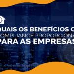 Quais os benefícios o compliance proporciona para as empresas