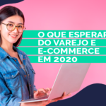 O que esperar do Varejo e E-commerce em 2020