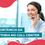 A importância da monitoria no call center