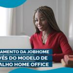 Engajamento da JobHome através do trabalho home office