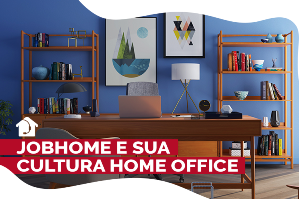 JobHome-e-sua-cultura-Home-Office