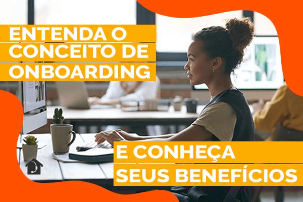 Entenda-o-conceito-de-Onboarding-e-conheça-seus-benefícios