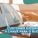 Customer Experience: a chave para o sucesso