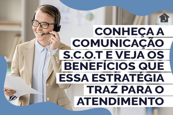 Conheça-a-comunicação-S.C.O.T-e-veja-os-benefícios-que-essa-estratégia-traz-para-o-atendimento