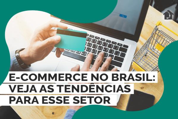 E-commerce-no-Brasil-Veja-as-tendências-para-esse-setor (1)