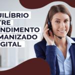 Equilíbrio entre atendimento humanizado e digital