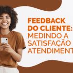 Feedback do cliente: Medindo a satisfação no atendimento