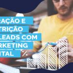 Geração e nutrição de leads com marketing digital