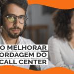 5 dicas de como melhorar a abordagem do call center