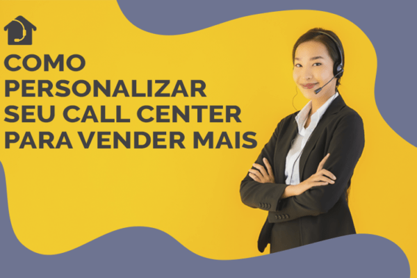 Como-personalizar-seu-call-center-para-vender-mais