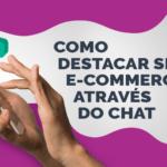 Como destacar seu e-commerce através do Chat