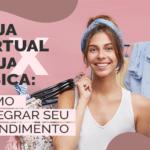Loja virtual x loja física: Como integrar seu atendimento