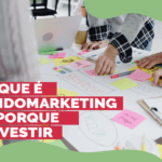 O que é Endomarketing e porque investir?