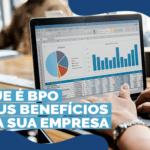 O que é BPO e seus benefícios para sua empresa