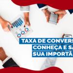 Taxa de conversão: conheça e saiba sua importância