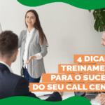 4 dicas treinamento para o sucesso do seu call center