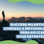 Success milestones: entenda a metodologia para aplicar em suas estratégias!